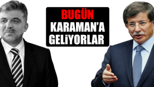 Gül ve Davutoğlu Karaman'a Geliyor