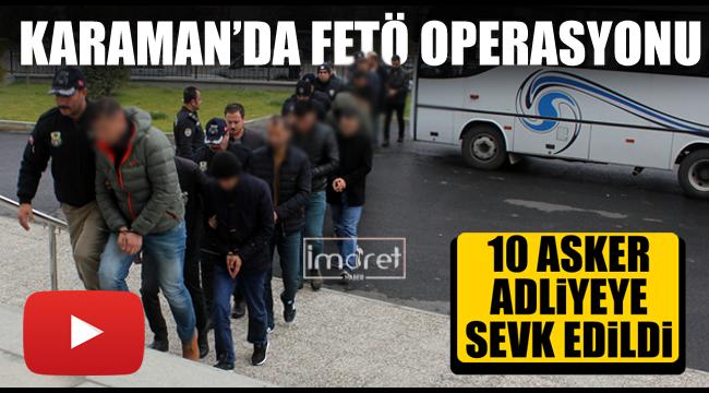 Karaman'da 10 asker adliyeye sevk edildi