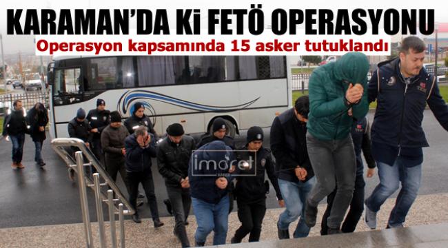 Karaman'da 15 Asker FETÖ'den tutuklandı