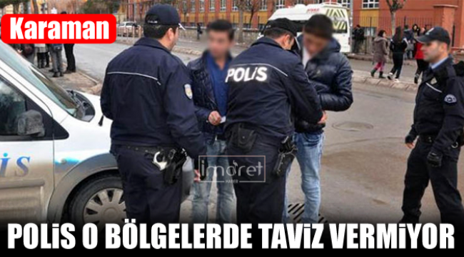 Polis orada kimseye taviz vermiyor