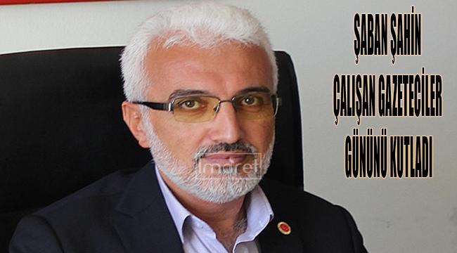 Belediye başkan adayı Şaban Şahin çalışan gazeteciler gününü kutladı