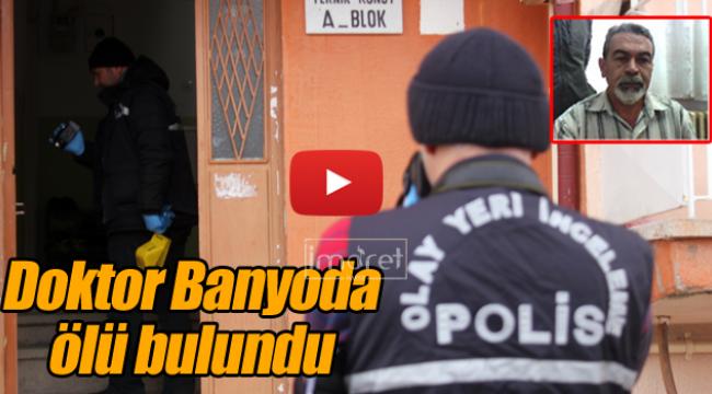 DOKTOR BANYODA ÖLÜ BULUNDU