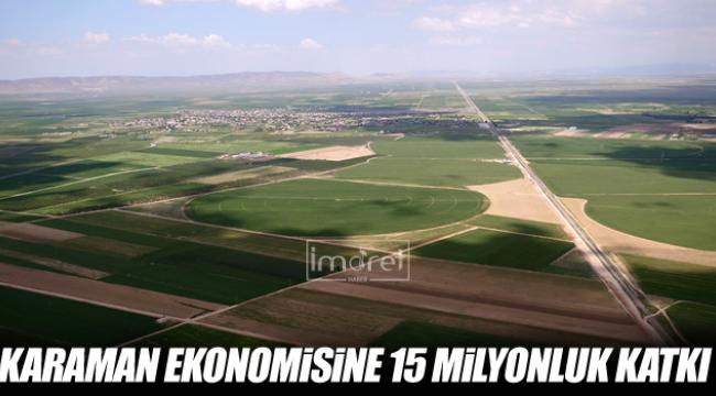 KARAMAN EKONOMİSİNE 15 MİLYONLUK KATKI