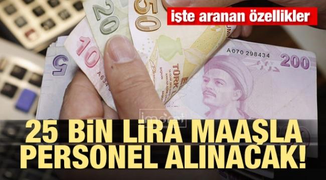 25 bin lira maaşla personel alınacak!