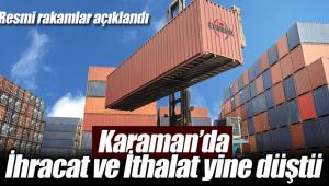 Karaman'da ithalat ve ihracat rakamları yine düştü