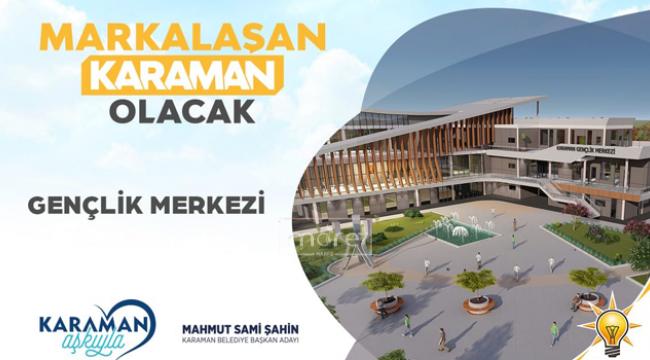 Şahin'den gençlik merkezi projesi