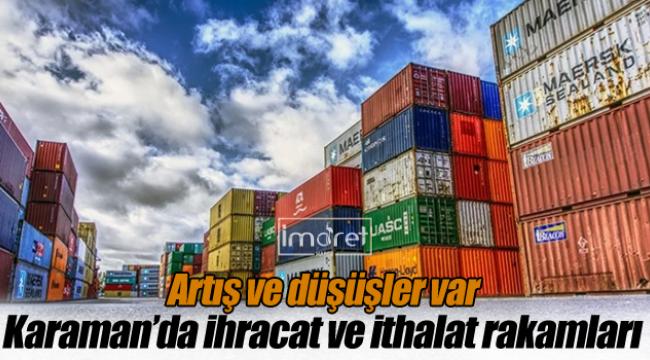 Karaman'da ihracat ve ithalat rakamları
