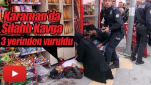 Karaman'da silahlı kavga 3 yerinden vuruldu