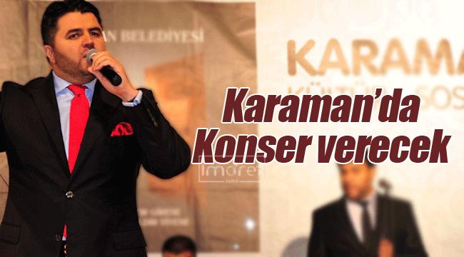 Karaman'da konser verecek