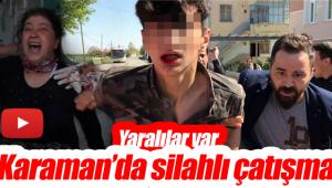 Karaman'da silahlı çatışma yaralılar var