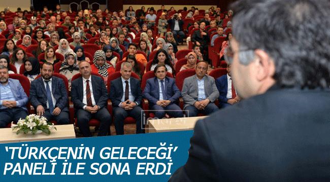 'TÜRKÇENİN GELECEĞİ' PANELİ İLE SONA ERDİ