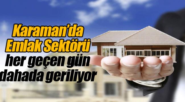 Karaman'da emlak sektörü geriliyor