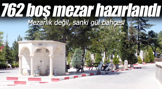 762 boş mezar hazırlandı