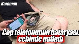 Cep telefonun bataryası cebinde patladı
