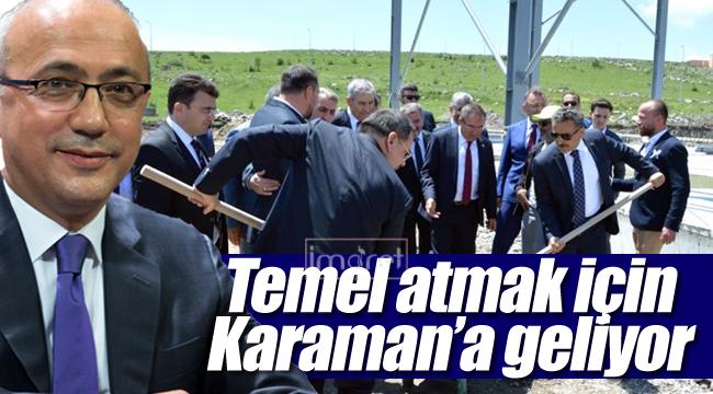 Elvan temel atmak için Karaman'a geliyor