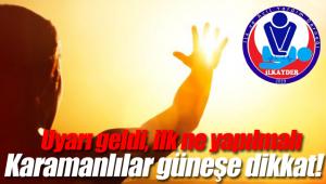 Karamanlılar dikkat, güneş çarpmalarında ilk ne yapılmalı