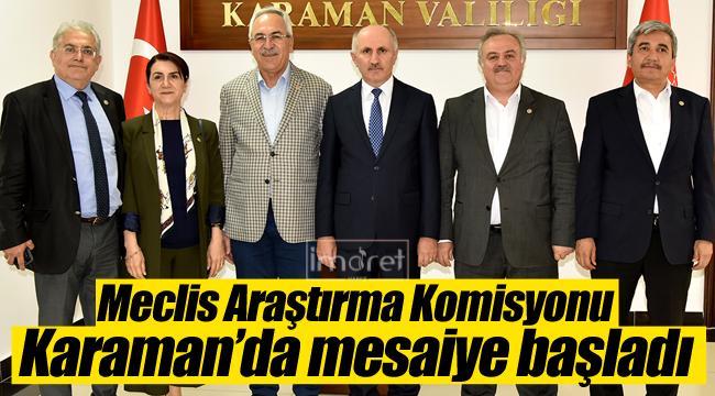 Meclis araştırma komisyonu Karaman'da mesai yaptı