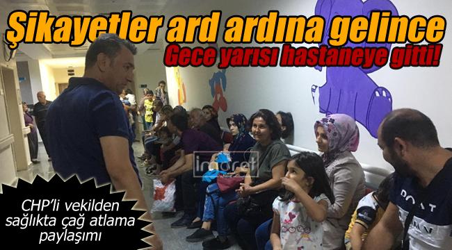 CHP'li vekil şikayetlerin ardından gece yarısı hastaneye gitti