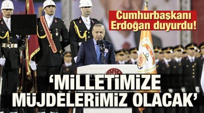 Erdoğan duyurdu: 'Müjdelerimiz olacak'