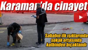 Karaman'da sokak ortasında cinayet
