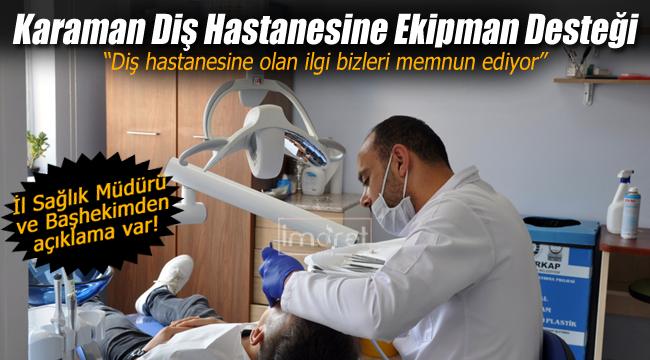 Karaman diş hastanesine ekipman desteği