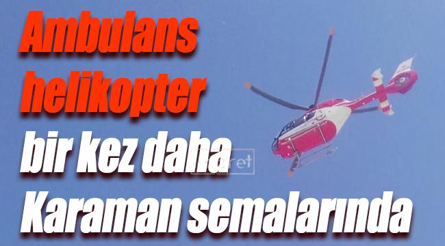 Ambulans Helikopter Bir Kez Daha Karaman Semalarında