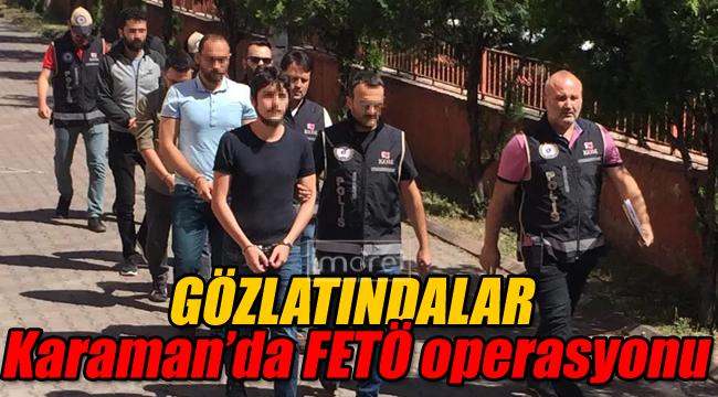 Karaman'da FETÖ operasyonu gözaltındalar