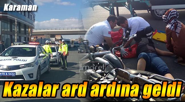 Karaman'da kazalar ard ardına geldi