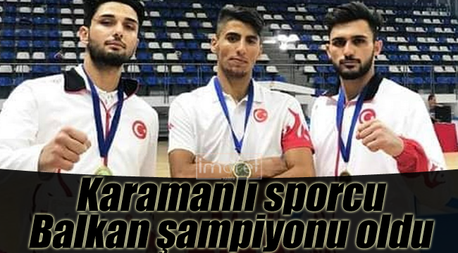 Karamanlı sporcu balkan şampiyonu oldu