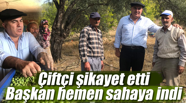 Çiftçi şikayet etti, başkan sahaya indi