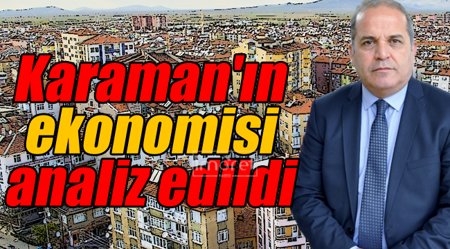 Karaman'ın ekonomisi analiz edildi