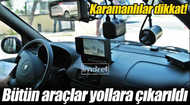 Karamanlılar dikkat, bütün araçlar yollarda olacak