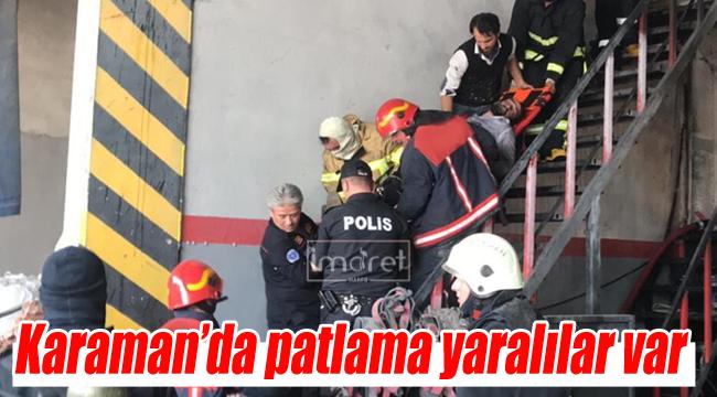 Karaman'da patlama yaralılar var