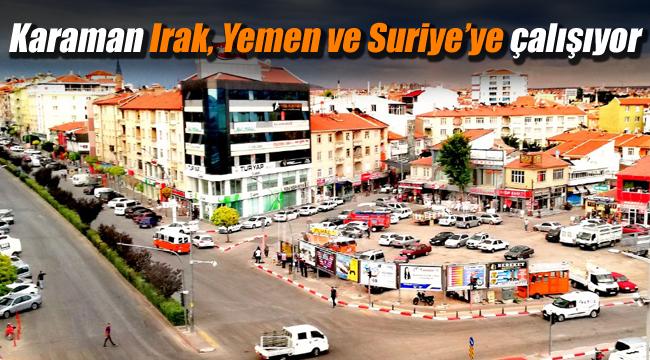 Karaman Irak, Yemen ve Suriye'ye çalışıyor