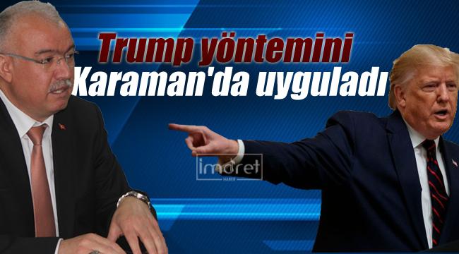 Trump yöntemini Karaman'da uyguladı