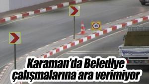Karaman'da belediye çalışmalarına ara vermiyor