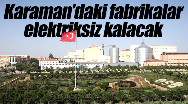 Karaman'daki fabrikalar elektriksiz kalacak