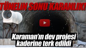 Karaman'daki tünelin sonu karanlık