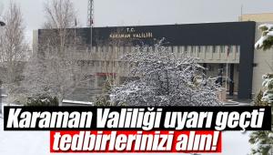 Karaman valiliği uyarı geçti, Karamanlılar dikkat