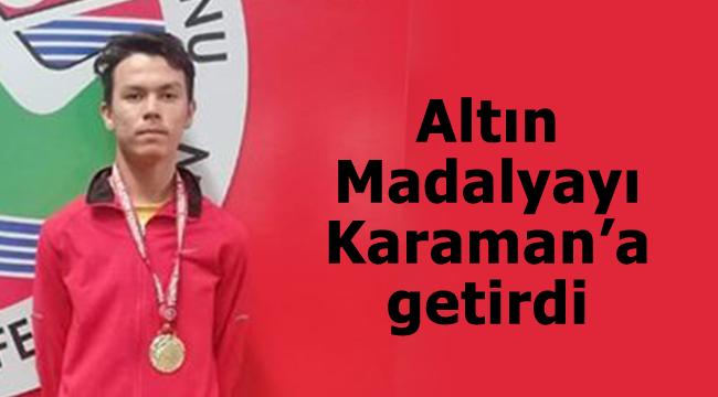 Altın madalyayı Karaman'a getirdi