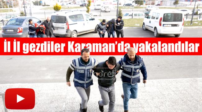 İl il gezdiler Karaman'da yakalandılar