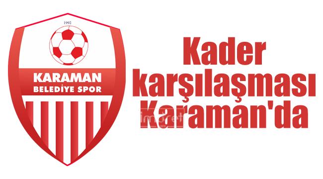 Kader karşılaşması Karaman'da
