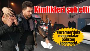 Karaman'daki magandalar polisten kaçamadı