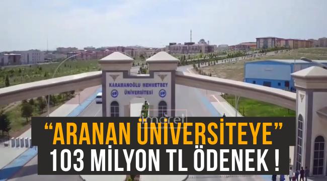 """ARANAN ÜNİVERSİTEYE"" 103 MİLYON TL ÖDENEK..!"