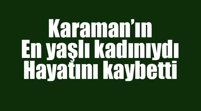 Karaman'ın en yaşlı kadını vefat etti