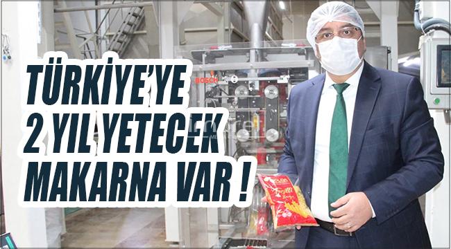 'Kısa sürede Türkiye'yi makarnaya boğarız'