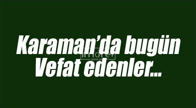 Karaman'da bugün 4 hemşehrimiz vefat etti