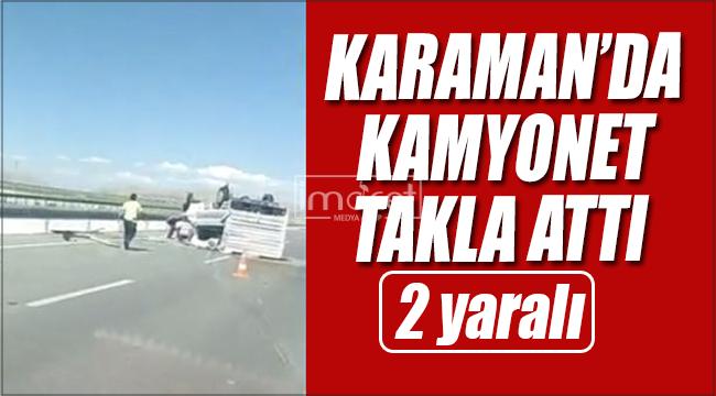 Karaman'da kamyonet takla attı, 2 kişi yaralandı