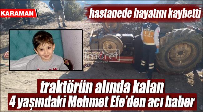 Traktörün aldında kalarak ağır yaralanan Efe kurtarılamadı