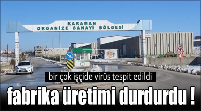Karaman'da bir fabrika üretimi durdurdu